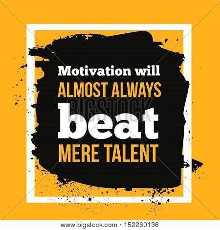 Motivation will always beat mere talent. Simple trendy design. Modern typography background for poster