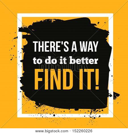 There is a way to do it better. Find it Typographic poster. Inspirational and motivational hipster illustration. Typography for t-shirt print.