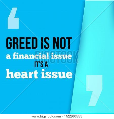 Greed is not a financial issue, its heart issue.Follow your way, success in business motivational quote, modern typography background for poster