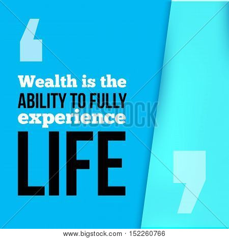 Wealth is the ability to fully experience Life. Achieve goal, success in business motivational quote, modern typography background for poster