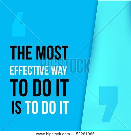 The most effective way to do it is to do it. Achieve goal, success in business motivational quote, modern typography background for poster