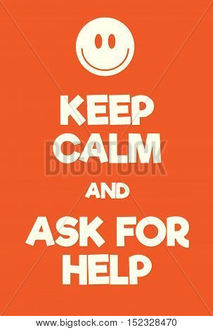Keep Calm And Ask For Help Poster