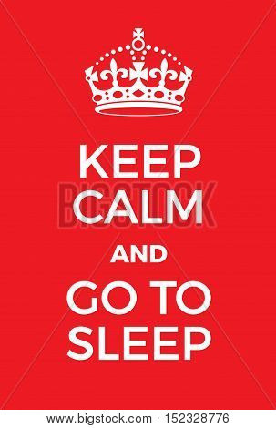 Keep Calm And Go To Sleep Poster