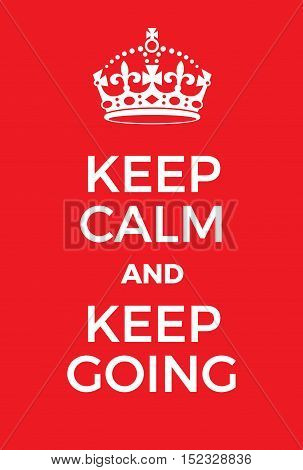 Keep Calm And Keep Going Poster