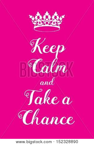 Keep Calm And Take A Chance Poster