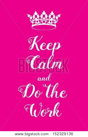 Keep Calm And Do The Work Poster