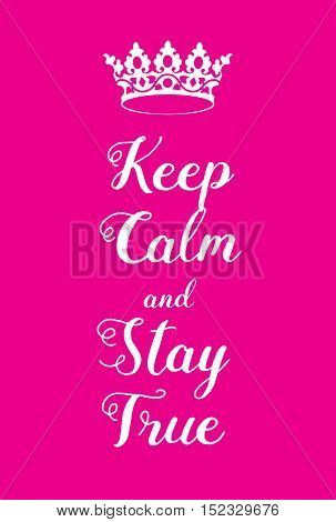 Keep Calm And Stay True Poster