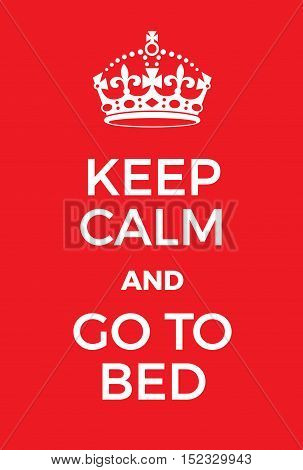 Keep Calm And Go To Bed Poster