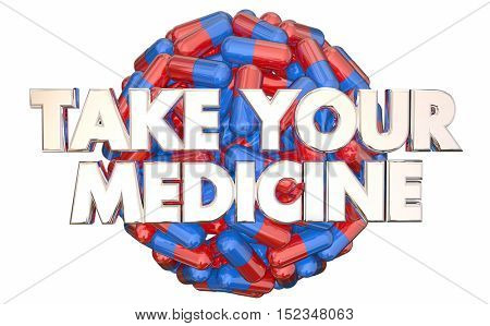Take Your Medicine Doctors Orders Prescription Pills 3d Illustration