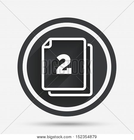 In pack 2 sheets sign icon. 2 papers symbol. Circle flat button with shadow and border. Vector