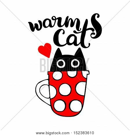 Warm cat. Lettering. Black cat in mug. Red cup with white polka dots. Red heart. Isolated vector object on white background.