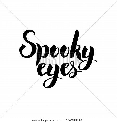 Spooky Eyes Card. Vector Illustration of Ink Brush Calligraphy Isolated over White Background. Cursive Text.