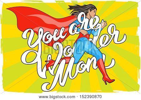 You are Wonder Mom lettering poster. Female hero run. Girl in Superhero Costume. Pin Up Comic Style. Pop art vector illustration