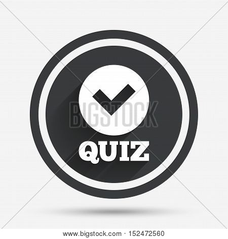 Quiz with check sign icon. Questions and answers game symbol. Circle flat button with shadow and border. Vector