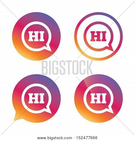 Chat sign icon. Speech bubble with HI symbol. Communication chat bubbles. Gradient buttons with flat icon. Speech bubble sign. Vector