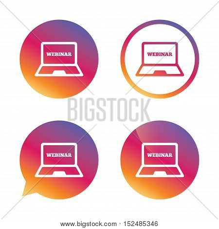 Webinar laptop sign icon. Notebook Web study symbol. Website e-learning navigation. Gradient buttons with flat icon. Speech bubble sign. Vector