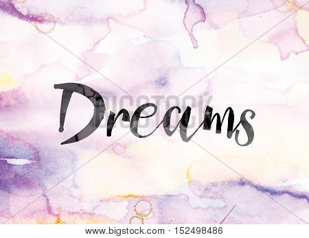 Dreams Colorful Watercolor And Ink Word Art