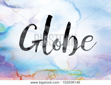Globe Colorful Watercolor And Ink Word Art