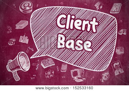 Client Base on Speech Bubble. Cartoon Illustration of Yelling Megaphone. Advertising Concept. Speech Bubble with Phrase Client Base Doodle. Illustration on Red Chalkboard. Advertising Concept.