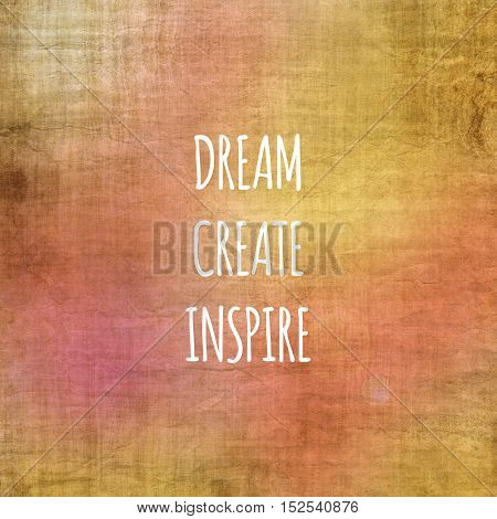 Inspirational life quote. Typography motivational quote for art posters and postcards graphic design. Dream, create, inspire.