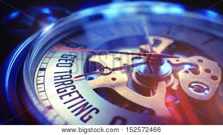 Watch Face with Geo Targeting Phrase, Close View of Watch Mechanism. Business Concept. Light Leaks Effect. Watch Face with Geo Targeting Phrase on it. Business Concept with Vintage Effect. 3D.