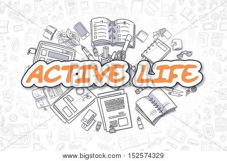 Active Life Doodle Illustration of Orange Inscription and Stationery Surrounded by Doodle Icons. Business Concept for Web Banners and Printed Materials.