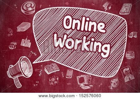 Business Concept. Loudspeaker with Text Online Working. Cartoon Illustration on Red Chalkboard. Shouting Megaphone with Phrase Online Working on Speech Bubble. Cartoon Illustration. Business Concept.