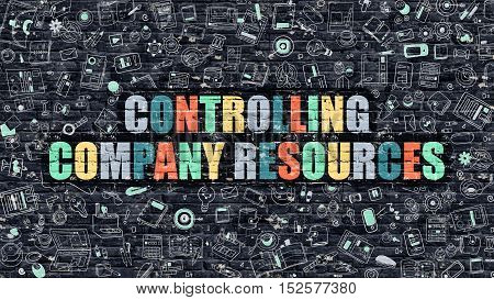 Controlling Company Resources - Multicolor Concept on Dark Brick Wall Background with Doodle Icons Around. Illustration with Elements of Doodle Style. Controlling Company Resources on Dark Wall.
