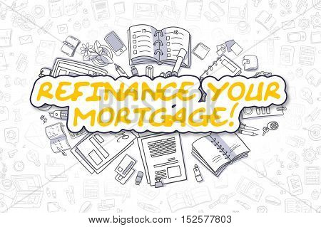 Business Illustration of Refinance Your Mortgage. Doodle Yellow Word Hand Drawn Cartoon Design Elements. Refinance Your Mortgage Concept.