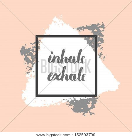 Vector hand drawn, written Inhale Exhale motivational trendy design for t-shirt, poster or card.
