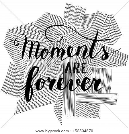 Vector hand written quote Moments are forever. T-shirt, poster and card design. Trendy lettering.