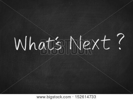 What's next concept text on blackboard background