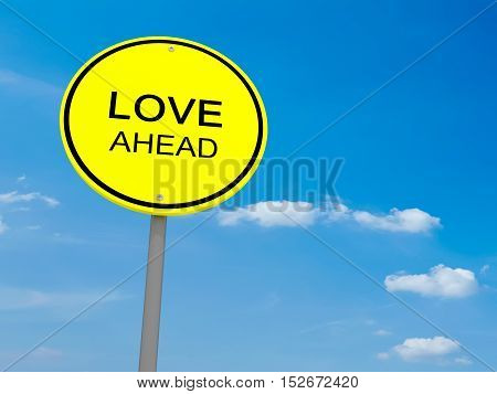 Round Yellow Road Sign Love Ahead Against A Cloudy Sky 3d illustration