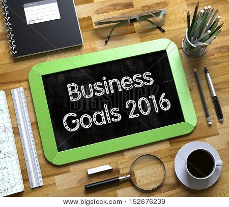 Small Chalkboard with Business Goals 2016. Business Goals 2016 - Text on Small Chalkboard.3d Rendering.