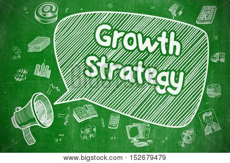 Growth Strategy on Speech Bubble. Doodle Illustration of Screaming Loudspeaker. Advertising Concept. Business Concept. Mouthpiece with Phrase Growth Strategy. Doodle Illustration on Green Chalkboard.