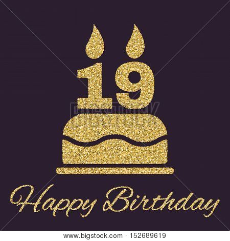 The birthday cake with candles in the form of number 19 icon. Birthday symbol. Gold sparkles and glitter Vector illustration