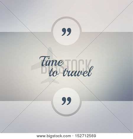Abstract Blurred Background. Inspirational quote. wise saying in square. for web, mobile app. Time to trawel.