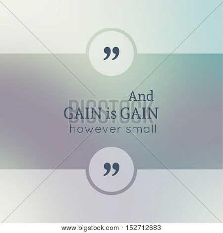 Abstract Blurred Background. Inspirational quote. wise saying in square. for web, mobile app. And gain is gain, however small