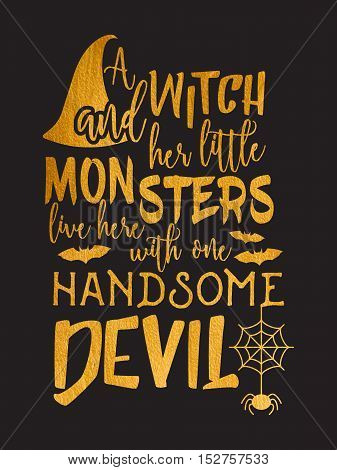 Gold Halloween inscription A witch and her little monsters live here with one handsome devil. Lettering for greeting card, festive invitation, postcard, poster, advertisement. Vector illustration.