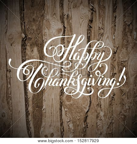 Happy Thanksgiving handwritten lettering inscription on wood background for greeting card, poster, print and holidays design, calligraphy vector illustration