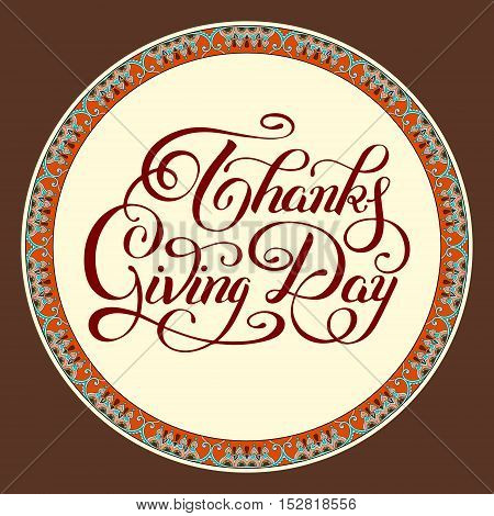 Thanks Giving Day handwritten lettering inscription for greeting card, poster, print and holidays design, calligraphy vector illustration