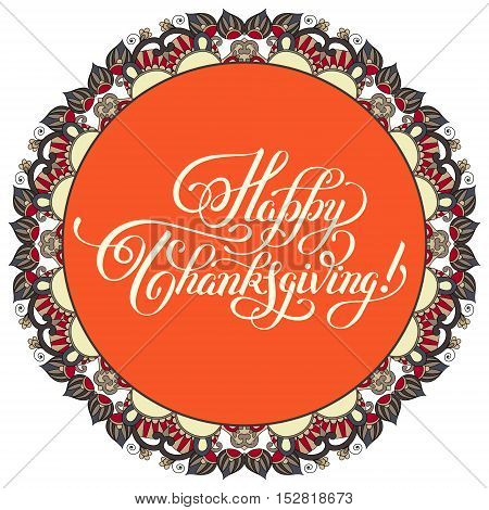 Happy Thanksgiving handwritten lettering inscription for greeting card, poster, print and holidays design, calligraphy vector illustration