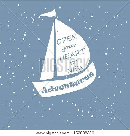 Motivation banner Open your heart to new adventures, white ship on blue background, vector illustration