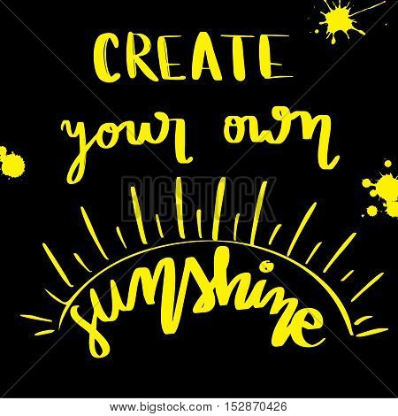 Create your own sunshine motivational hand lettering message on black background