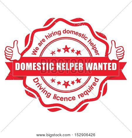 Domestic helper wanted. Driving licence required - red grunge stamp / label  for employees / companies that are looking for hiring in this job market. Print colors used. Print colors used