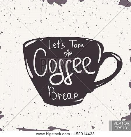 Let's take a coffee break. Lettering. Cup. Hand drawing. Scribble. For your design