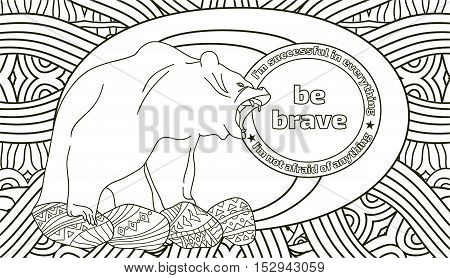 Coloring pages for adults with the lettering, be strong, you can also write your own quotes, motivational coloring book for relaxation. The fearsome grizzly bear in the background of the taiga and the sun with the words to motivate