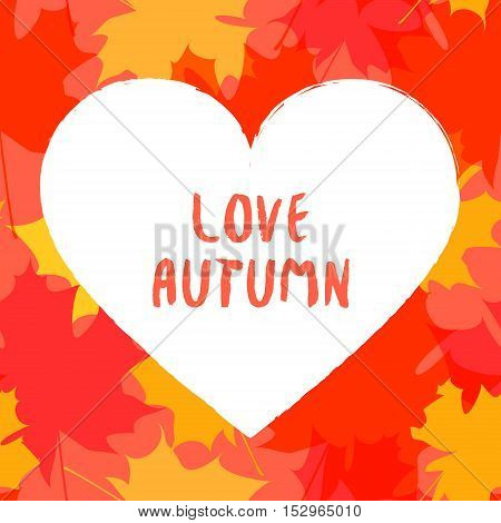 Vector autumn background with leaves. White heart with inscription love autumn.