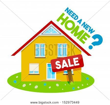 Colorful real estate logo, sticker or emblem with a house, green grass, flowers and sale sign and slogan Need a new home isolated
