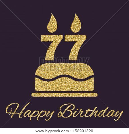The birthday cake with candles in the form of number 77 icon. Birthday symbol. Gold sparkles and glitter Vector illustration